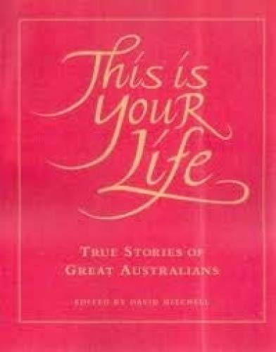9780724812080: This Is Your Life: True Stories of Great Australians