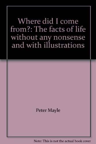 9780725102005: Where did I come from?: The facts of life without any nonsense and with illustrations
