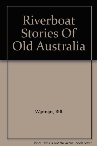 Riverboat Stories Of Old Australia: Wannan, Bill
