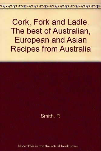 9780725104412: Cork, Fork and Ladle. The best of Australian, European and Asian Recipes from Australia