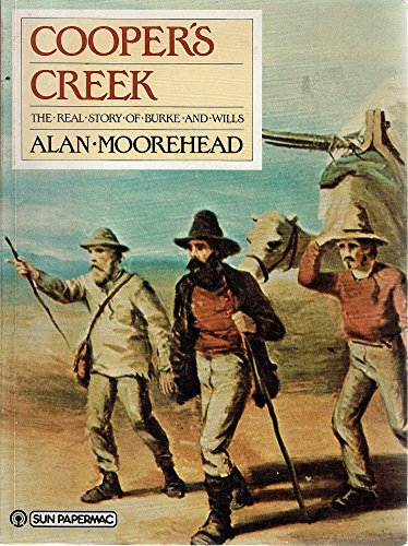 9780725104856: Cooper's Creek: The Opening of Australia, The Real Story of Burke and Wills