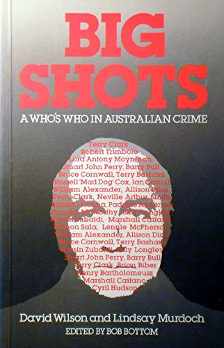 Big Shots. A who's who in Australian Crime