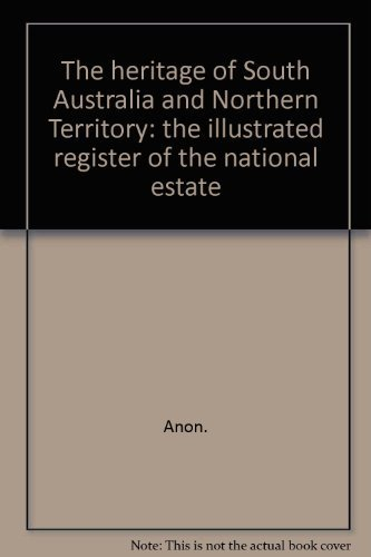 THE HERITAGE OF SOUTH AUSTRALIA AND NORTHERN TERRITORY: THE ILLUSTRATED REGISTER OF THE NATIONAL ...