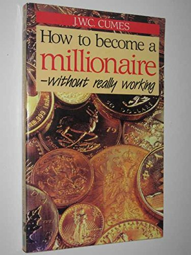 9780725105938: How to become a millionaire without really working