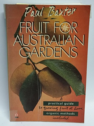9780725106348: Fruit for Australian gardens : a practical guide to growing fruit at home, organic methods included.