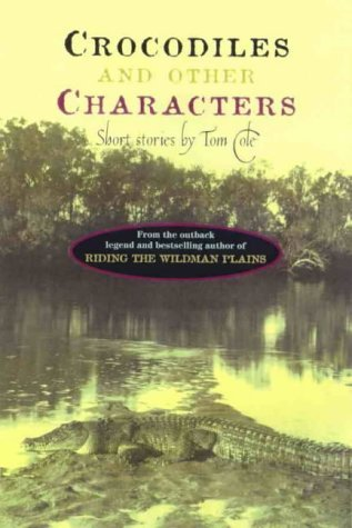 CROCODILES AND OTHER CHARACTERS: Short Stories: Cole, Tom