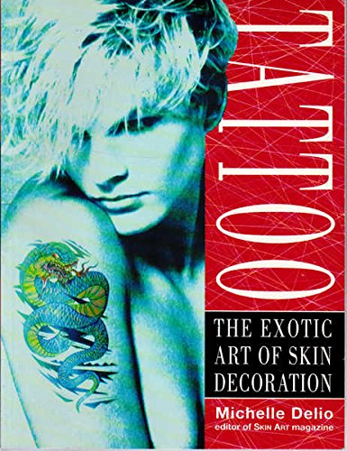 9780725107291: Tattoo: The Exotic Art of Skin Decoration [Paperback] by Delio, Michelle