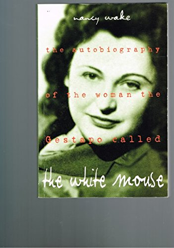 9780725107550: The autobiography of the woman the Gestapo called the White Mouse
