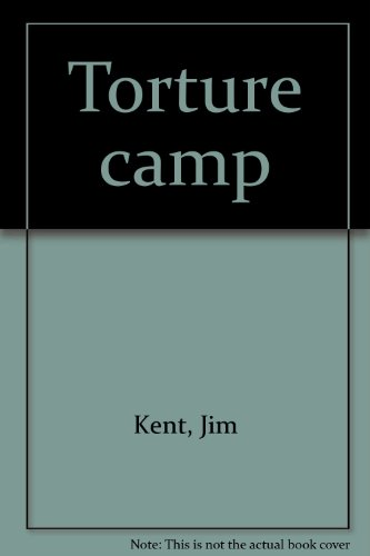Torture camp (9780725200534) by Jim Kent