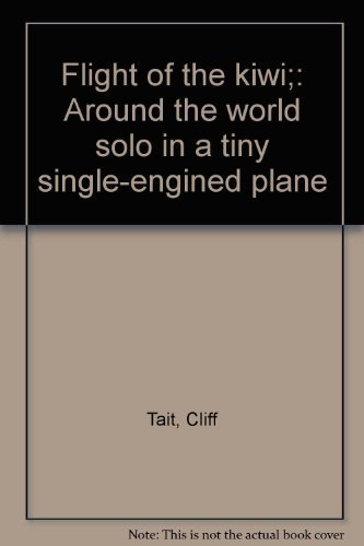 9780725400224: Flight of the kiwi;: Around the world solo in a tiny single-engined plane