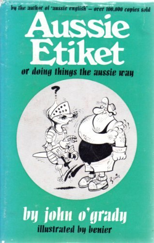 Aussie etiket;: Or, Doing things the Aussie way (0725400676) by John O'Grady