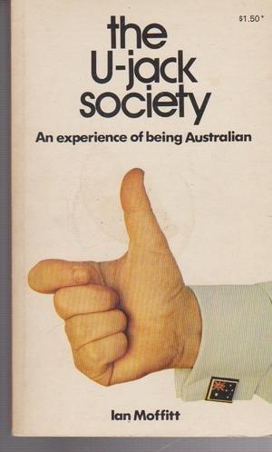 The U-Jack Society: An Experience of Being Australian: Moffitt, Ian