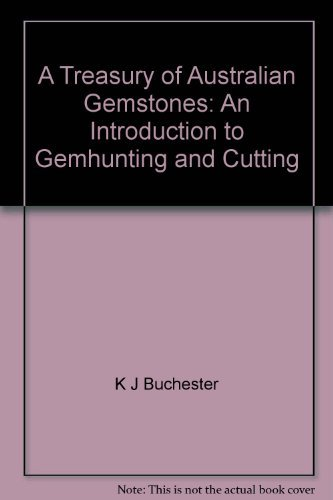 9780725400965: A Treasury of Australian Gemstones: An Introduction to Gemhunting and Cutting