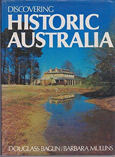 Discovering Historic Australia: Baglin, Douglass;Mullins, Barbara G.