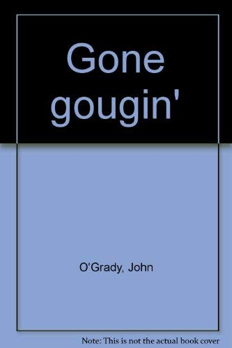 Gone gougin' (0725402288) by John O'Grady