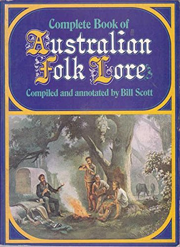 Complete Book of Australian Folk Lore: Scott, Bill