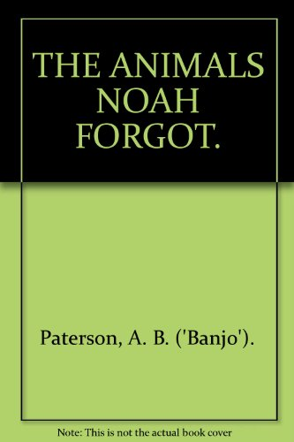 9780725404840: The Animals Noah Forgot [Hardcover] by A. B. Paterson