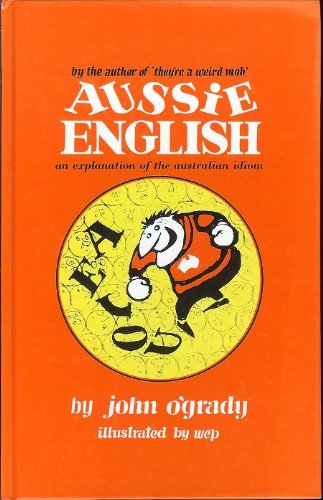 Aussie English: An Explanation of the Australian Idiom (9780725406035) by O'Grady, John