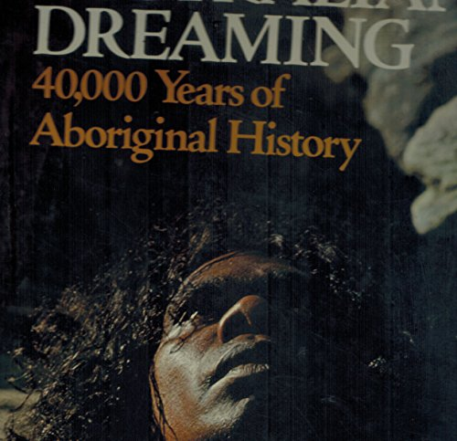 Australian Dreaming. 40,000 Years of Aboriginal History