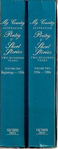 9780725408572: My Country Australian Poetry & Short Stories Two Hundred Years Volume 1 - Beginnings - 1930s and Volume Two 1930s - 1980s