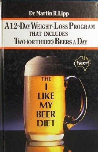9780725518882: The I Like My Beer Diet: A 12-Day Weight-Loss Program That Includes Two (or Three) Beers A Day