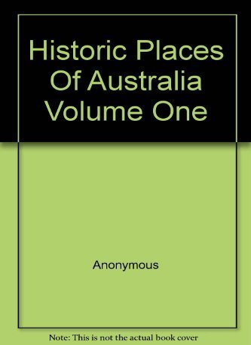 Historic Places Of Australia Volume One: Anonymous