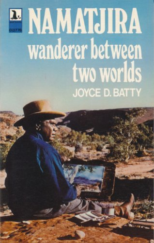 Namatjira: Wanderer Between Two Worlds: Joyce D. Batty
