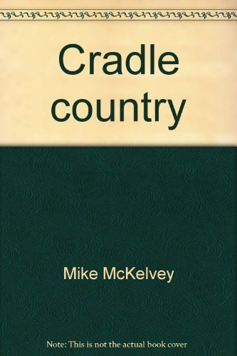 Cradle Country: McKelvey, Mike.