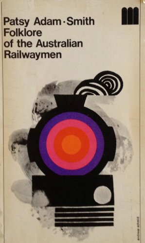 Folklore of the Australian Railwaymen Collected and Edited by Patsy Adam-Smith