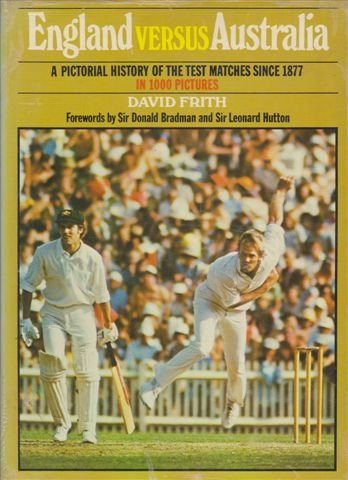 9780727002983: England Versus Australia, A Pictorial History of the Test Matches Since 1877