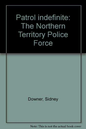 PATROL INDEFINITE: THE NORTHERN TERRITORY POLICE FORCE