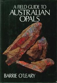 A Field Guide to Australian Opals.: O'Leary, Barrie.