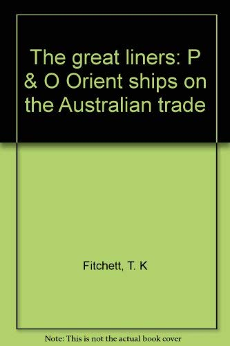 The Great Liners. P & O Orient Ships on the Australian Trade.