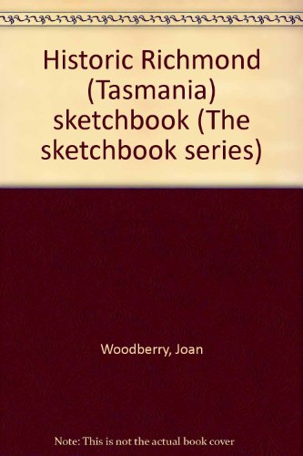 HISTORIC RICHMOND (TASMANIA) SKETCHBOOK: Woodberry, Joan (Text)