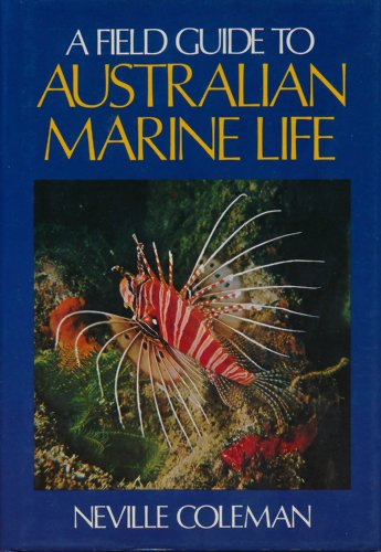 A Field Guide to Australian Marine Life: Coleman, Neville