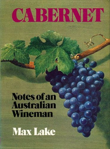Cabernet: Notes of an Australian Wineman: Lake, Max