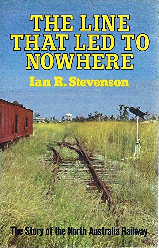 9780727010292: The Line That Led to Nowhere : The Story of the North Austrailan.Railway