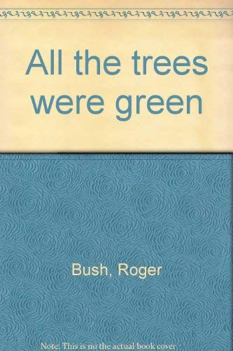 All the trees were green (0727011154) by Bush, Roger