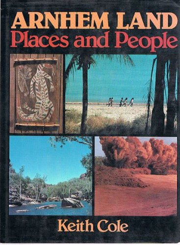 Arnheim Land : Places and People: Cole, Keith