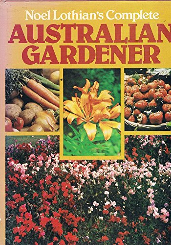 Complete Australian Gardener: Lothian's, Noel