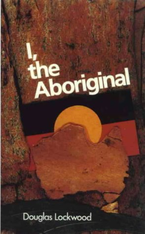 I, THE ABORIGINAL Douglas Lockwood's I, the Aboriginal. First Illustrated Edition with 45 Illustr...