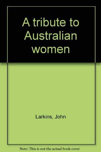 A Tribute to Australian Women: John Larkins and Bruce Howaard