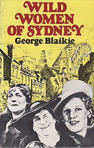 Wild Women Of Sydney: Blaikie, George