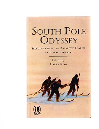 9780727016553: SOUTH POLE ODYSSEY. Selections from the Antarctic Diaries of Edward Wilson. Edited by Harry King.