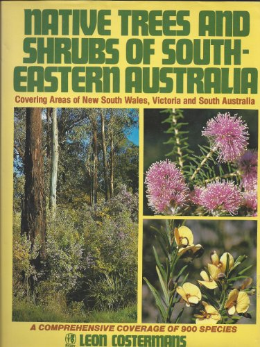 Native Trees and Shrubs of South-Eastern Australia: L. F Costermans;