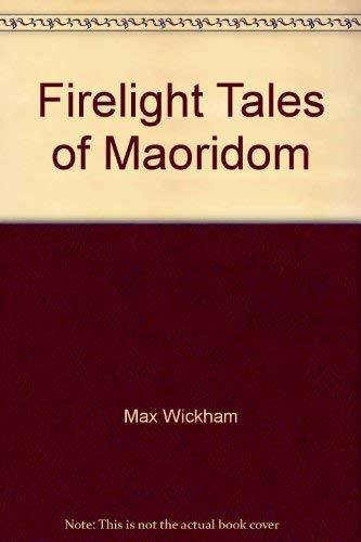 Firelight Tales of Maoridom: Wickham, Max