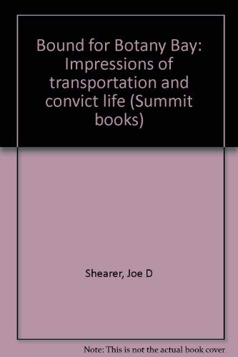 Bound for Botany Bay: Impressions of transportation and convict life (Summit books): Shearer, Joe D