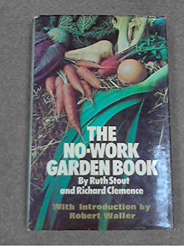 The No-Work Garden Book (0727401106) by Ruth Stout; Richard Clemence
