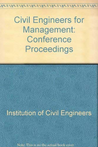Civil Engineering for Management: Proceedings of a Conference Organized by the Institution of Civil...