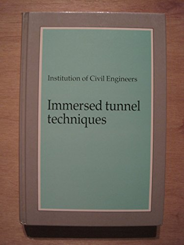 9780727715128: Immersed Tunnel Techniques: Proceedings of the Conference Organized by the Institution of Civil Engineers and Held in Manchester on 11-13 April 1989